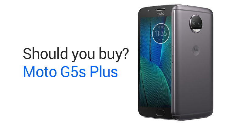 moto g5s plus should you buy